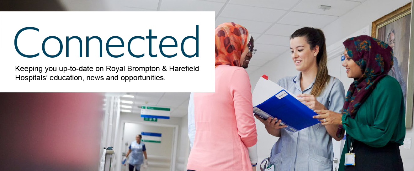 CONNECTED - Keeping you up-to-date on Royal Brompton & Harefield Hospitals' education, news and opportunities.